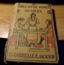 Vintage 1914 Book : Three Little Women as Wives by Gabrielle Jackson 254pp Hardc