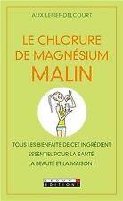 Le Chlorure de magnésium malin de Alix Lefief-Delcourt   Livre   état bon