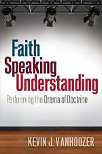 Faith Speaking Understanding : Performing the Drama of Doctrine by Kevin J....