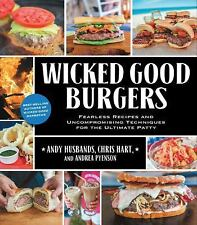 Wicked Good Burgers: Fearless Recipes and Uncompromising Techniques for the Ulti