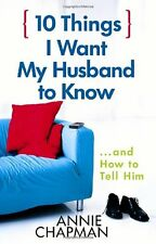 10 Things I Want My Husband to Know: ...and How to