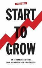 Start to Grow: An Entrepreneur's Guide from Business Idea to Early Success (Pape