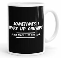 Sometimes I wake Up Grumpy Funny Coffee Mug Tea Cup