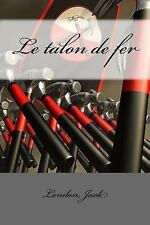 Le Talon de Fer by London Jack (2017, Paperback)