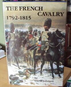 1989 - THE FRENCH CAVALRY 1792 - 1815 by DAVID JOHNSON 1st ED HB DJ illustrated