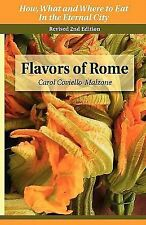 Flavors of Rome : How, What, and Where to Eat in the Eternal City by Carol...