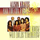 ALISON KRAUSS & COX FAMILY - I Know Who Holds Tomorrow CD ( 1994, Bluegrass )