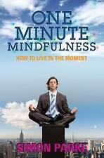 One-minute Mindfulness: How to Live in the Moment by Simon Parke. BRAND NEW