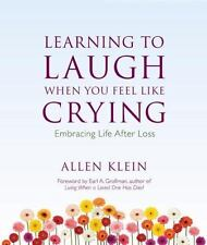 Learning To Laugh When You Feel Like Crying: Embracing Life After Loss: By Al...