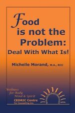 Food is not the Problem: Deal With What Is!