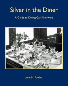 """""""SILVER IN THE DINER""""-NEW BOOK ON RAILROAD DINING CAR SILVERWARE-BIN"""