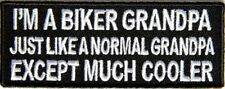 I'M A BIKER GRANDPA JUST LIKE A NORMAL GRANDPA BUT COOLER - IRON or SEW ON PATCH