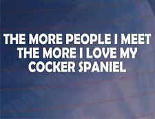 THE MORE PEOPLE I MEET THE MORE I LOVE MY COCKER SPANIEL Car/Van/Window Sticker