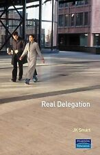 Real Delegation: How To Get People To Do Things For You-and Do Them Well by Sma
