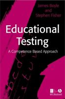 Educational Testing : A Competence-Based Approach, Paperback by Boyle, James;...