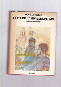 Lionello Venturi - La via dell'Impressionismo Da Manet a Cezanne Einaudi 1970  R