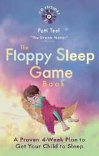 The Floppy Sleep Game Book: A Proven 4- Week Plan to Get Your Child to Sleep