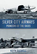Silver City Airways: Pioneers of the Skies by Keith J. Dagwell (Paperback, 2010)