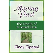 Moving Past : The Death of a Loved One by Cindy Cipriani (2012, Paperback)