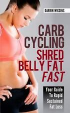 Carb Cycling Shred Belly Fat Fast : Your Guide to Rapid Sustained Fat Loss: B...