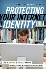 Protecting Your Internet Identity : Are You Naked Online? by Theresa M. Payton a