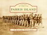 Parris Island [Postcards of America] [SC] [Arcadia Publishing]
