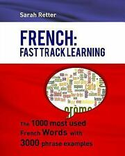 French: Fast Track Learning : The 1000 Most Used French Words with 3. 000...