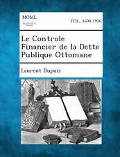 Le Controle Financier de la Dette Publique Ottomane by Laurent Dupuis (2013,...