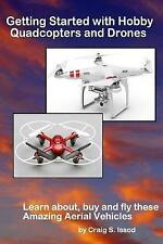 Getting Started with Hobby Quadcopters and Drones: Learn About, Buy and Fly...
