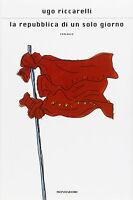 La repubblica di un solo giorno - Ugo Riccarelli - Libro nuovo in Offerta!