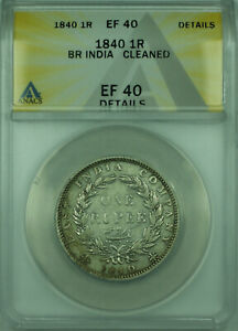 1840 1R British India ANACS EF 40 Details Cleaned 1 Rupee Silver Coin KM#457