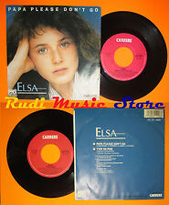 LP 45 7'' ELSA Papa please don't go T'en va pas 1987 italy CARRERE (*) cd mc dvd