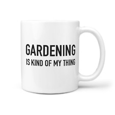 Gardening Is Kind Of My Thing 11oz Coffee Mug - Gift for gardener.