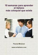 10 Semanas Para Aprender El Italiano Mas Coloquial Que Existe (Paperback or Soft