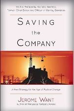 Saving the Company : A New Strategy for the Age of Radical Change: By Want, J...