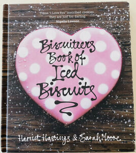 BISCUITEERS BOOK OF ICED BISCUITS Cook Book by Harriet Hastings & Sarah Moore
