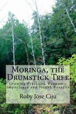 Moringa, the Drumstick Tree: Growing Practices, Economic Importance and Health B