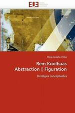 Rem Koolhaas Abstraction ? Figuration: Strat?gies Conceptuelles (french Editi...