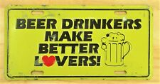 """""""BEER DRINKERS MAKE BETTER.LOVERS"""" METAL FRONT NOVELTY LICENSE PLATE CAR TAG 418"""