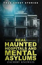 True Ghost Stories: Real Haunted Hospitals and Mental Asylums: By Knowles, Za...