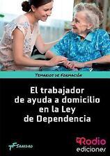 El Trabajador de Ayuda a Domicilio en la Ley de Dependencia : Temarios de...