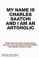 My Name Is Charles Saatchi And I Am An Artoholic: Everything You Need To Know...
