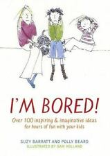 I'm Bored: Over 100 Inspiring & Imaginative Ideas for Hours of Fun With Your Kid