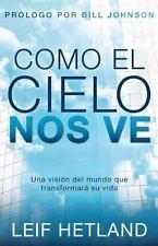 Como el cielo nos ve: Una vision del mundo que transformara su vida (Spanish