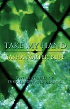 Take My Hand: Twelve Stories of Dissolution and Healing