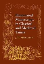 Illuminated Manuscripts in Classical and Mediaeval Times : And Their Art and...