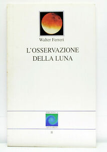 L'OSSERVAZIONE DELLA LUNA WALTER FERRERI ANTARES 1999 LIBRO ITALIANO ML3 73773