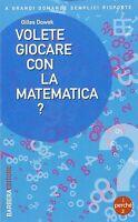 Volete giocare con la matematica? - Gilles Dowek - libro nuovo in offerta !!