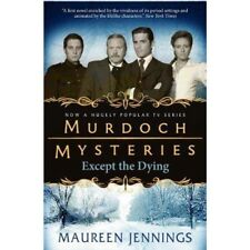 Murdoch Mysteries - Except the Dying   by Maureen Jennings . . . . UNUSED