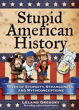 Stupid History: Stupid American History : Tales of Stupidity, Strangeness, and M